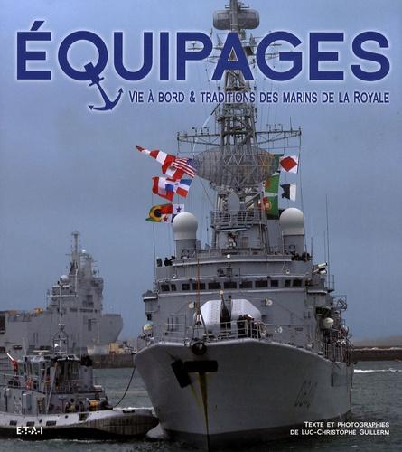 Luc-Christophe Guillerm - Equipages - Vie à bord et traditions des marins de la Royale.