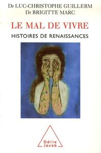 Luc-Christophe Guillerm et Brigitte Marc - Le Mal de Vivre - Histoires de renaissances.