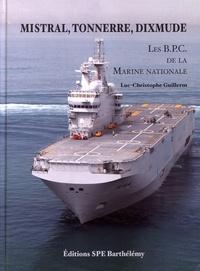 Luc-Christophe Guillerm - Mistral, Tonnerre, Dixmude - Les bâtiments de projection et de commandement de la Marine nationale.