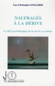 Luc-Christophe Guillerm - Naufragés à la dérive : le défi psychologique de la survie en radeau.