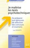 Luc Ciccotti - Je maîtrise les tests psychotechniques - Se préparer aux épreuves de sélection des concours et examens.