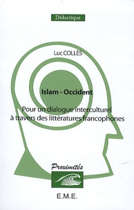 Luc Collès - Islam-Occident - Pour un dialogue interculturel à travers des littératures francophones.
