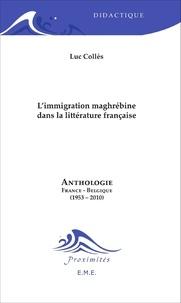 Luc Collès - L'immigration maghrébine dans la littérature française - Anthologie France-Belgique (1953-2010).
