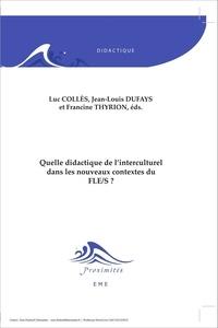 Luc Collès et Jean-Louis Dufays - Quelle didactique de l'interculturel dans les nouveaux contextes du FLE/S ?.