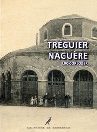 Luc Corlouër - Tréguier naguère.
