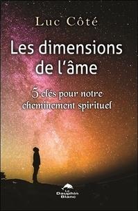 Les dimensions de l'âme- 5 clés pour notre cheminement spirituel - Luc Côté |