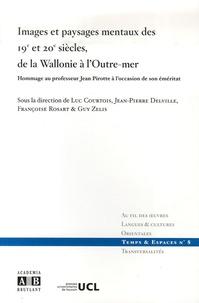 Luc Courtois et Jean-Pierre Delville - Images et paysages mentaux des 19e et 20e siècles, de la Wallonie à l'Outre-Mer - Hommage au professeur Jean Pirotte à l'occasion de son éméritat.