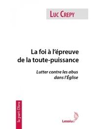 Luc Crepy - La foi à l'épreuve de la toute-puissance - Lutter contre les abus dans l'Eglise.