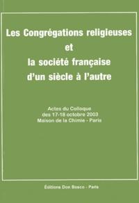 Luc Crepy et  Collectif - Les Congrégations religieuses et la société française d'un siècle à l'autre - Actes du colloque des 17-18 octobre 2003 Maison de la Chimie-Paris.