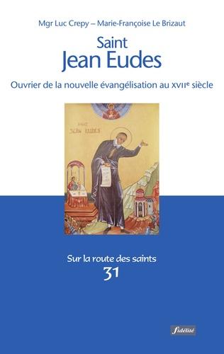 Saint Jean-Eudes. Prête missionnaire (1601-1680). Ouvrier de la nouvelle évangélisation au XVIIe siècle