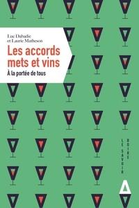 Luc Dabadie et Laurie Matheson - Les accords mets et vins - A la portée de tous.