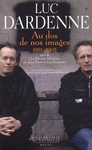 Luc Dardenne - Au dos de nos images (1991-2005) - Suivi de Le Fils et L'Enfant.