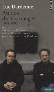 Luc Dardenne et Jean-Pierre Dardenne - Au dos de nos images (1991-2005) - Suivi de Le Fils, de L'Enfant et de Le Silence de Lorna.