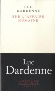 Luc Dardenne - Sur l'affaire humaine.