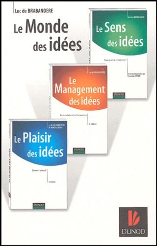 Luc de Brabandere et Anne Mikolajczak - Coffret De Brabandère - Le sens des idées ; Le management des idées ; Le plaisir des idées.