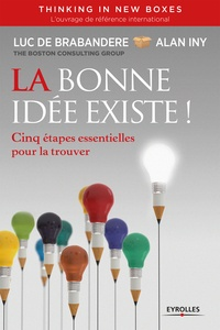 Luc de Brabandere et Alain Iny - La bonne idée existe - 5 étapes essentielles pour la trouver.
