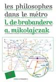 Luc de Brabandere et Anne Mikolajczak - Les philosophes dans le métro.