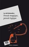 Luc de Brabandere - Pensée magique, pensée logique - Petite philosophie de la créativité.