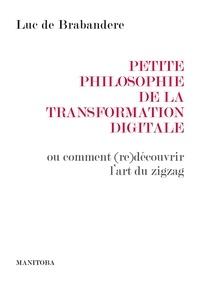 Luc de Brabandere - Petite philosophie de la transformation digitale - Ou comment (re)découvrir l'art du zigzag.