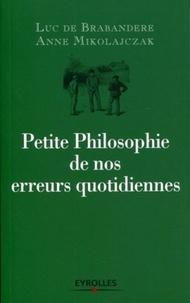 Luc de Brabandere et Anne Mikolajczak - Petite Philosophie de nos erreurs quotidiennes.