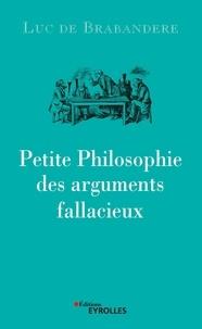 Luc de Brabandere - Petite philosophie des arguments fallacieux.