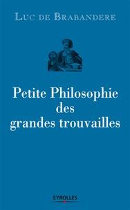 Luc de Brabandere - Petite Philosophie des grandes trouvailles.