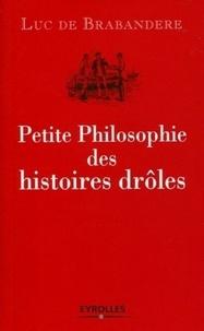 Luc de Brabandere - Petite Philosophie des histoires drôles.
