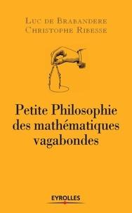 Luc de Brabandere et Christophe Ribesse - Petite philosophie des mathématiques vagabondes.