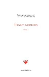 Luc de Clapiers de Vauvenargues - Oeuvres complètes - Tome 1.