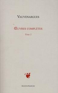 Luc de Clapiers de Vauvenargues - Oeuvres complètes - Tome 2.
