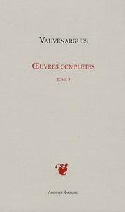 Luc de Clapiers de Vauvenargues - Oeuvres complètes - Tome 3.