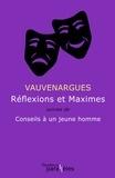 Luc de Clapiers de Vauvenargues - Réflexions et maximes - Suivies de Conseils à un jeune homme, précédées de Vauvenargues par Sainte-Beuve.