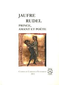 Luc de Goustine - Jaufre Rudel, prince, amant et poète - Trobada tenue à Blaye les 24 et 25 juin 2011.