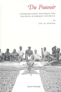 Luc De Heusch - Du pouvoir. - Anthropologie politique des sociétés d'Afrique centrale.