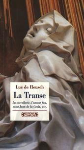 Luc De Heusch - La Transe et ses entours - La sorcellerie, l'amour fou, saint Jean de la Croix, etc..