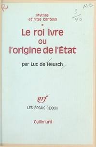 Luc De Heusch - Mythes et rites bantous (1). Le roi ivre - Ou L'origine de l'État.