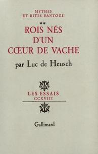 Luc De Heusch - Mythes et rites bantous Tome 2 : Rois nés d'un coeur de vache.