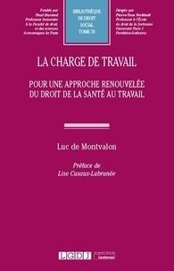 Luc de Montvalon - La charge de travail - Pour une approche renouvelée du droit de la santé au travail.