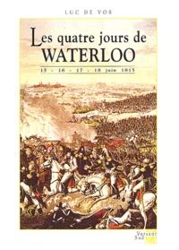 Luc De Vos - Les quatre jours de Waterloo 15-16-17-18 juin 1815.