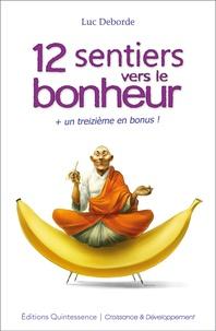 Luc Deborde - 12 sentiers vers le bonheur + un treizième en bonus !.