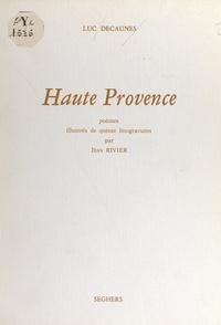 Luc Decaunes et Jean Rivier - Haute Provence - Poèmes illustrés de quinze linogravures par Jean Rivier.