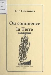 Luc Decaunes - Où commence la Terre.