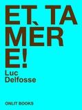 Luc Delfosse - Et ta mère !.
