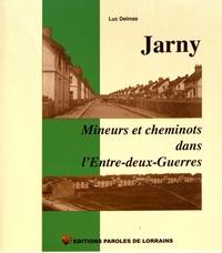 Luc Delmas - Jarny - Mineurs et cheminots dans l'entre-deux-guerres.