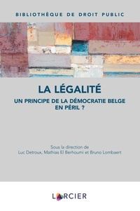 Luc Detroux et Mathias El Berhoumi - La légalité - Un principe de la démocratie belge en péril ?.