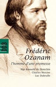 Luc Dubrulle et Renauld de Dinechin - Fréderic Ozanam - L'homme d'une promesse.