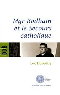 Luc Dubrulle - Mgr Rodhain et le Secours catholique - Une figure sociale de la charité.