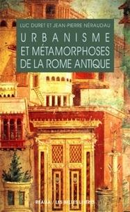 Luc Duret et Jean-Pierre Néraudau - Urbanisme et métamorphoses de la Rome antique.
