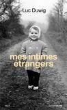 Luc Duwig - Mes intimes étrangers.