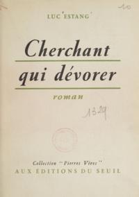 Luc Estang - Cherchant qui dévorer.